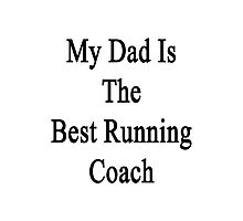 My Dad Is The Best Running Coach  Photographic Print