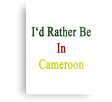 I'd Rather Be In Cameroon  Metal Print