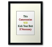 This Cameroonian Will Kick Your Butt If Necessary  Framed Print