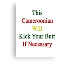 This Cameroonian Will Kick Your Butt If Necessary  Canvas Print