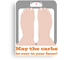 May the carbs be ever in your favor! Canvas Print