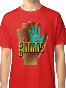 Gimme 5 Classic T-Shirt