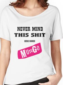 Never Mind This Shit. Here Comes Mungo. Women's Relaxed Fit T-Shirt