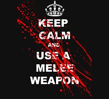 KEEP CALM AND USE A MELEE WEAPON Unisex T-Shirt