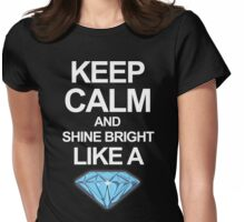 Keep Calm And Shine Bright Like Diamond Womens Fitted T-Shirt