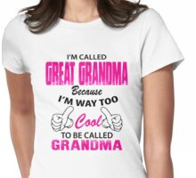 I'm Called Great Grandma Because I'm Way Too Cool To Be Called Grandma Womens Fitted T-Shirt