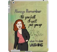 Always Remember, If You Fall I Will Pick You Up, When I'm Done Laughing iPad Case/Skin