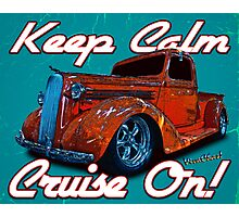 Keep Calm Cruise On! Photographic Print