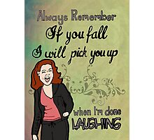 Always Remember, If You Fall I Will Pick You Up, When I'm Done Laughing Photographic Print
