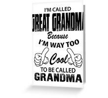 I'm Called Great Grandma Because I'm Way Too Cool To Be Called Grandma Greeting Card