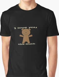 I Love You This Much Graphic T-Shirt