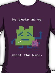 We Smoke As We Shoot The Bird T-Shirt