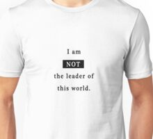 Not the leader of this world Unisex T-Shirt