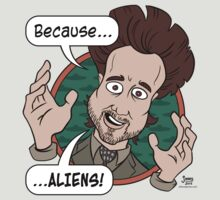 Ancient Aliens Guy. Because... Aliens by Andrew Jones