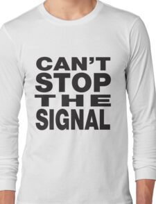 Can't stop the signal Long Sleeve T-Shirt