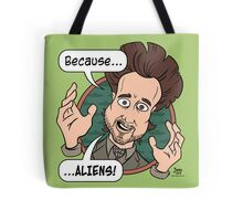 Ancient Aliens Guy. Because... Aliens Tote Bag