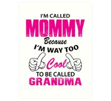 I'm Called Mommy Because I'm Way Too Cool To Be Called Grandma Art Print