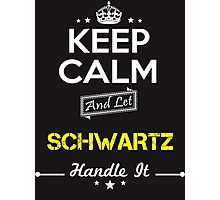 SCHWARTZ KEEP CLAM AND LET  HANDLE IT - T Shirt, Hoodie, Hoodies, Year, Birthday Photographic Print