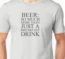 Beer: more than just a breakfast drink! Unisex T-Shirt