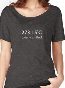 Totally Chilled - (Celsius T shirt) Women's Relaxed Fit T-Shirt