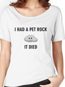 I had a pet rock, it died Women's Relaxed Fit T-Shirt