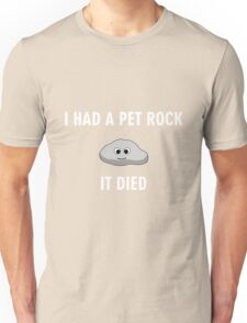 I had a pet rock, it died Unisex T-Shirt