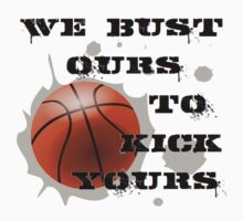 We Bust Ours To Kick Yours by shakeoutfitters