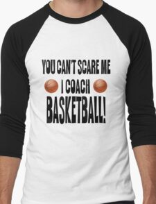 You Can't Scare Me, I Coach Basketball Men's Baseball ¾ T-Shirt