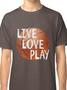 Live, Love, Play - Basketball Classic T-Shirt