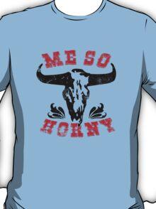 me so horny T-Shirt