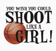You Wish You Could Shoot Like a Girl by shakeoutfitters