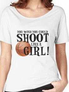 You Wish You Could Shoot Like a Girl Women's Relaxed Fit T-Shirt