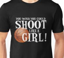 You Wish You Could Shoot Like a Girl Unisex T-Shirt