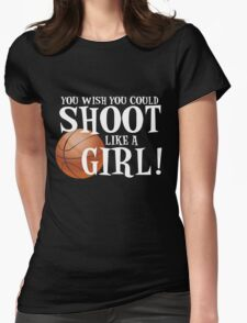 You Wish You Could Shoot Like a Girl Womens Fitted T-Shirt