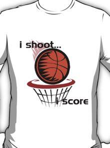 I Shoot...I Score T-Shirt