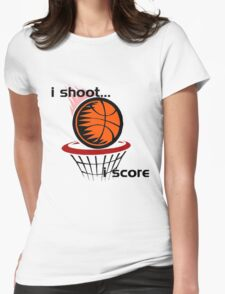I Shoot...I Score Womens Fitted T-Shirt