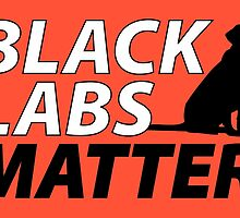 Black Labs Matter - Hunter Orange by Four4Life