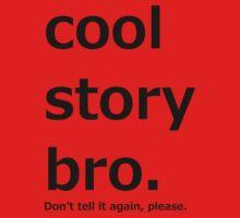 Cool story bro. Kids Tee