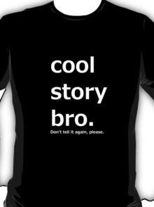 Cool story bro. (White) T-Shirt