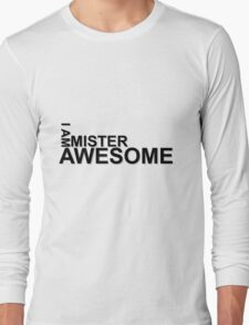 I Am Mister Awesome T-Shirt Long Sleeve T-Shirt