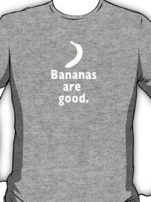 Bananas Are Good T-Shirt