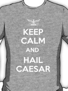 Keep Calm and Hail Caesar  T-Shirt