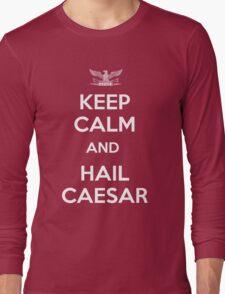 Keep Calm and Hail Caesar  Long Sleeve T-Shirt