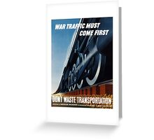 War Traffic Must Come First -- WWII Greeting Card