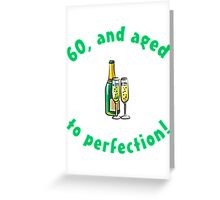 60th Birthday Aged To Perfection Greeting Card