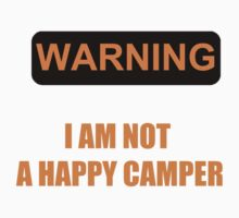 Warning: I am Not a Happy Camper  by John Smith