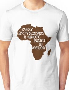 Every sixty seconds, a minute passes in Africa. Unisex T-Shirt