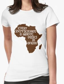 Every sixty seconds, a minute passes in Africa. Womens Fitted T-Shirt