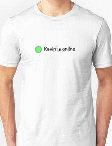 Kevin is online. T-Shirt