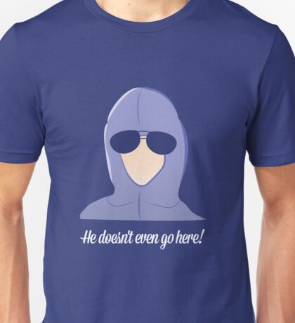 He doesn't even go here! Unisex T-Shirt